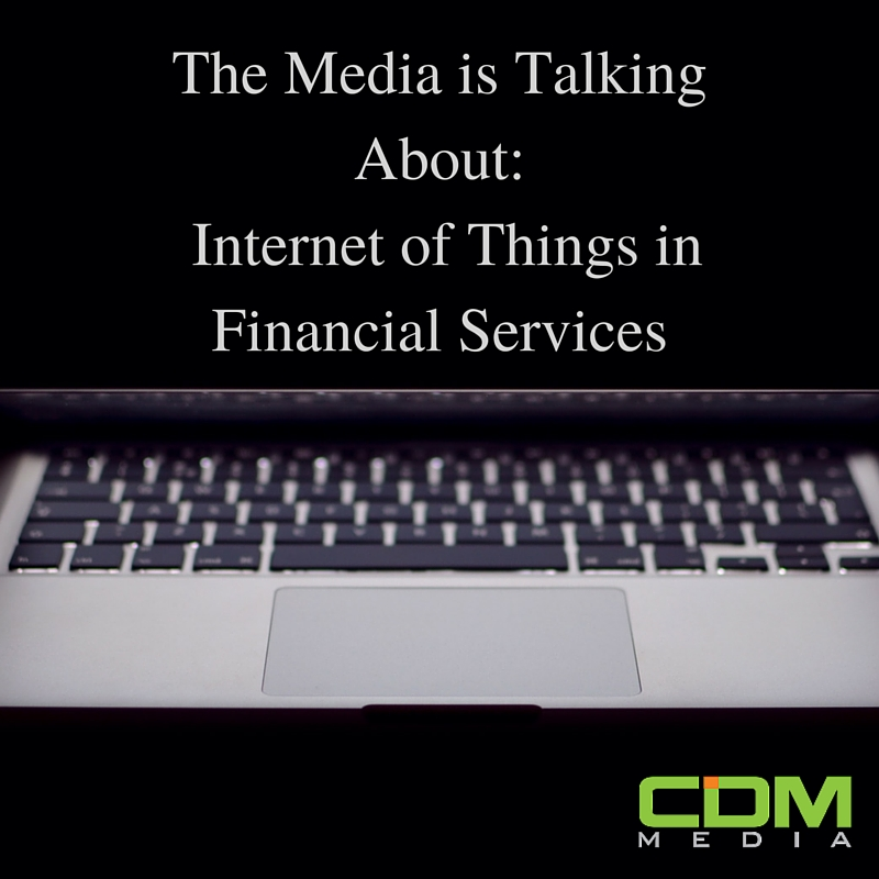 The Media is Talking About- -Internet of Things in Financial Services-